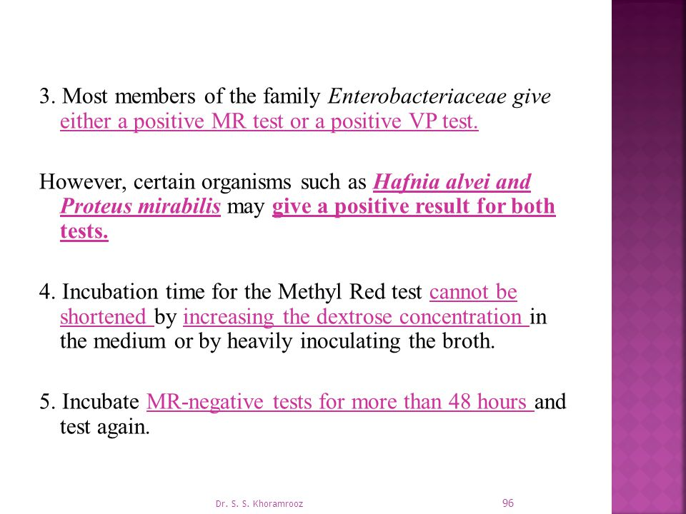 3. Most members of the family Enterobacteriaceae give either a positive MR test or a positive VP test. However, certain organisms such as Hafnia alvei
