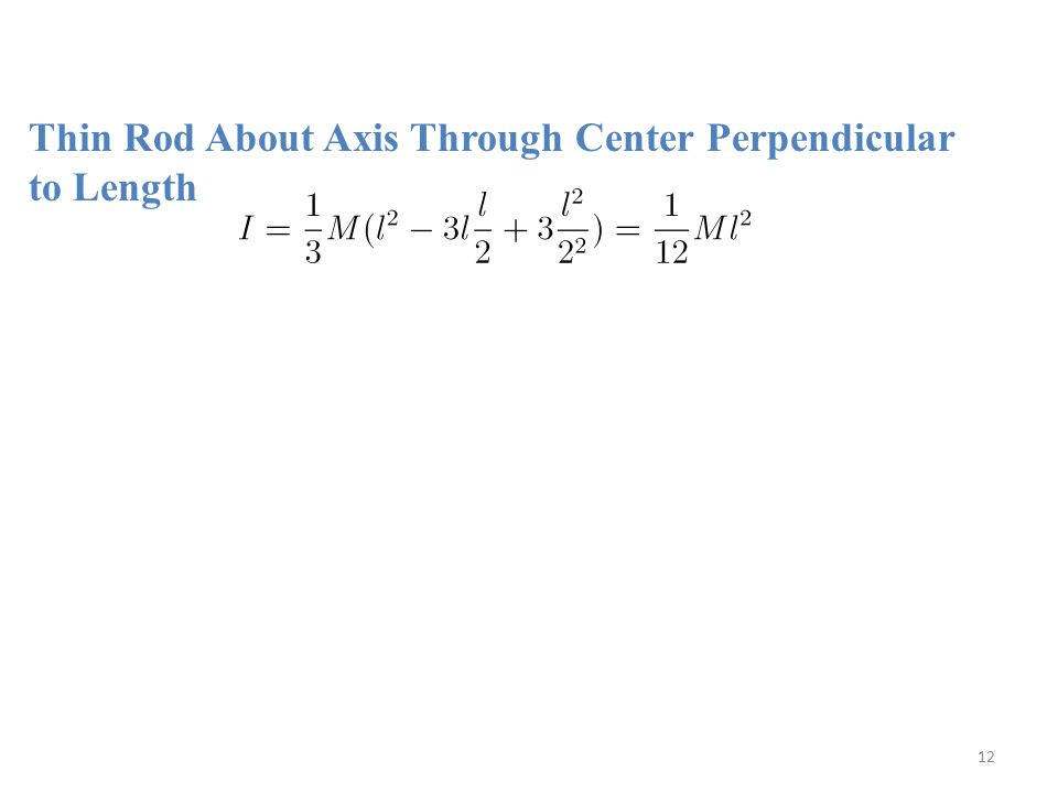 Thin Rod About Axis Through Center Perpendicular to Length 12