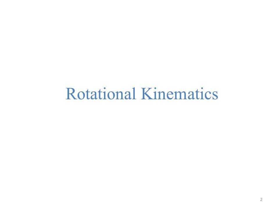 2 Rotational Kinematics
