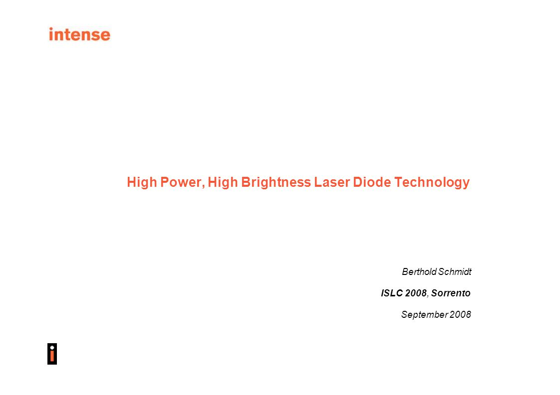High Power, High Brightness Laser Diode Technology Berthold Schmidt ISLC 2008, Sorrento September 2008