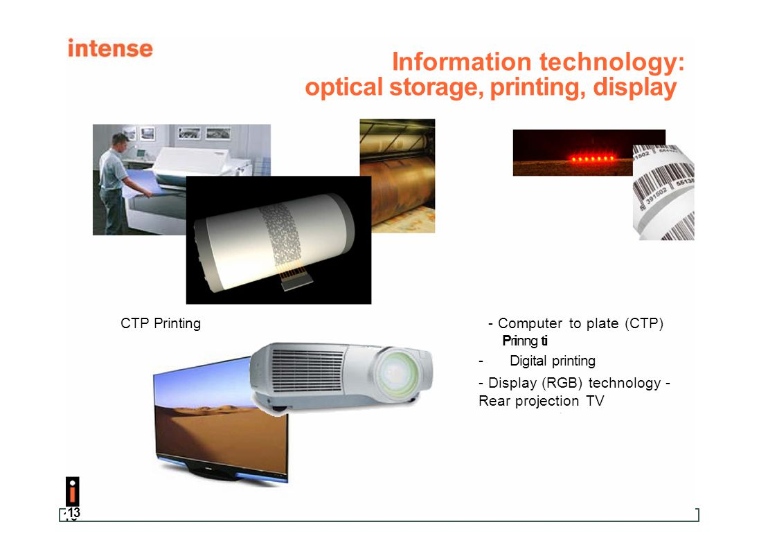 13 Information technology: optical storage, printing, display CTP Printing- Computer to plate (CTP) P r i nng ti -Digital printing - Display (RGB) tec