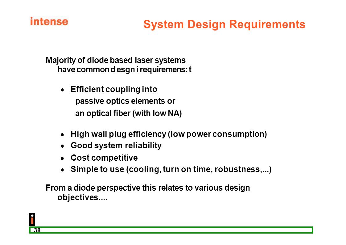 38 System Design Requirements Majority of diode based laser systems have common d esgn i requiremens: t  Efficient coupling into passive optics eleme