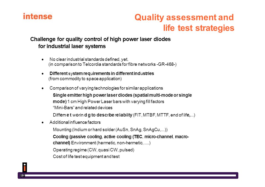 69 Quality assessment and life test strategies Challenge for quality control of high power laser diodes for industrial laser systems  No clear indust
