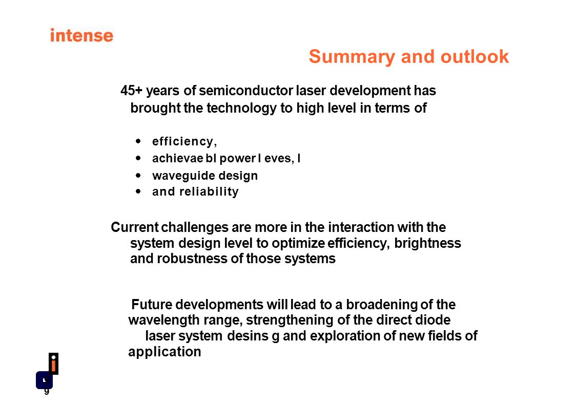 99 Summary and outlook 45+ years of semiconductor laser development has brought the technology to high level in terms of  efficiency,  achievae bl p