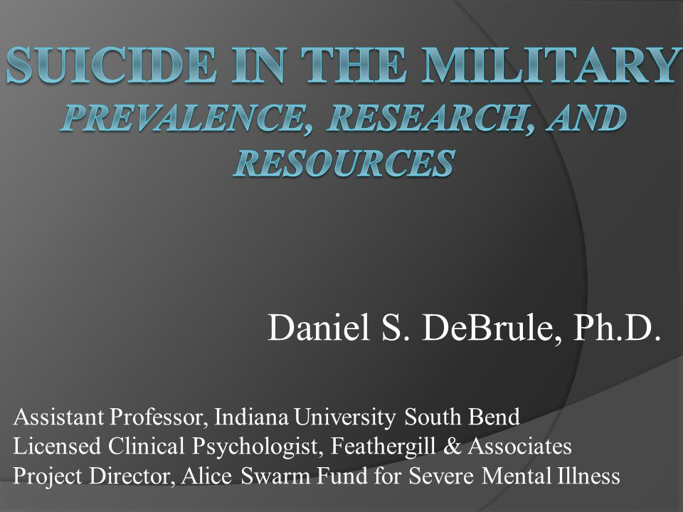 Daniel S. DeBrule, Ph.D. Assistant Professor, Indiana University South Bend Licensed Clinical Psychologist, Feathergill & Associates Project Director,