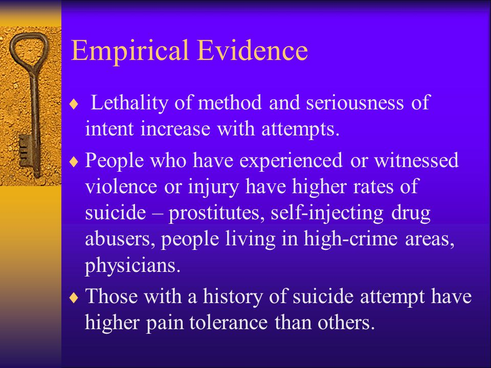Empirical Evidence  Lethality of method and seriousness of intent increase with attempts.