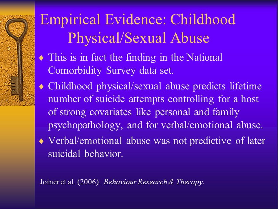 Empirical Evidence: Childhood Physical/Sexual Abuse  This is in fact the finding in the National Comorbidity Survey data set.