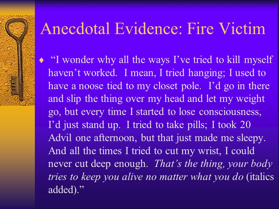 Anecdotal Evidence: Fire Victim  I wonder why all the ways I've tried to kill myself haven't worked.