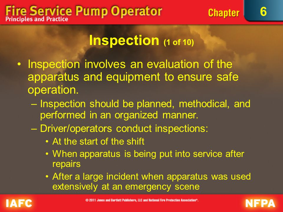 6 Inspection (1 of 10) Inspection involves an evaluation of the apparatus and equipment to ensure safe operation.