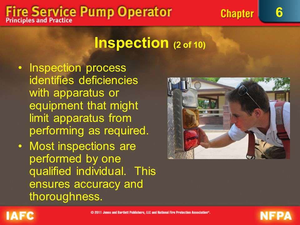 6 Inspection (2 of 10) Inspection process identifies deficiencies with apparatus or equipment that might limit apparatus from performing as required.