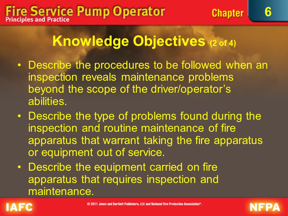 6 Knowledge Objectives (2 of 4) Describe the procedures to be followed when an inspection reveals maintenance problems beyond the scope of the driver/operator's abilities.