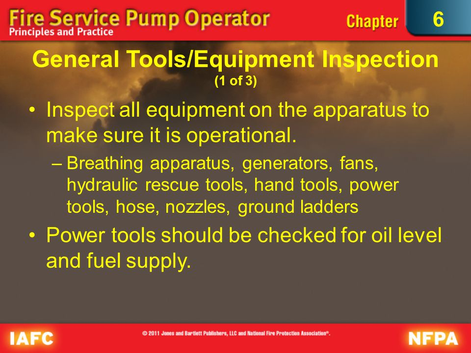 6 General Tools/Equipment Inspection (1 of 3) Inspect all equipment on the apparatus to make sure it is operational.