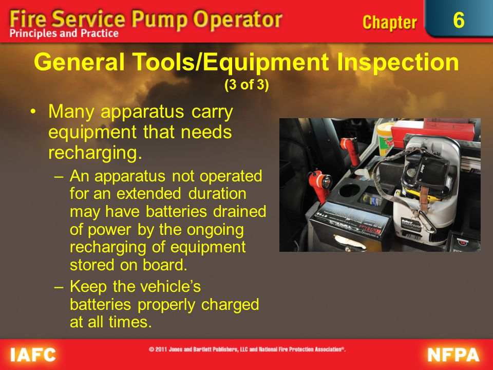 6 General Tools/Equipment Inspection (3 of 3) Many apparatus carry equipment that needs recharging.
