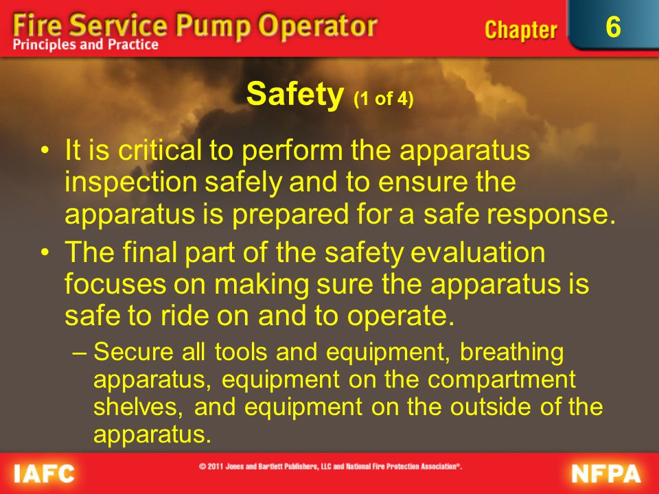 6 Safety (1 of 4) It is critical to perform the apparatus inspection safely and to ensure the apparatus is prepared for a safe response.