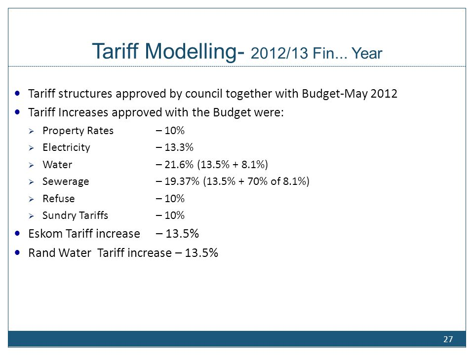 Tariff Modelling- 2012/13 Fin... Year Tariff structures approved by council together with Budget-May 2012 Tariff Increases approved with the Budget we