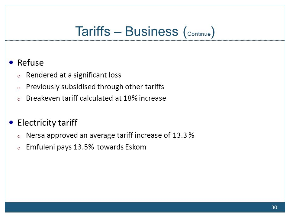 Tariffs – Business ( Continue ) Refuse o Rendered at a significant loss o Previously subsidised through other tariffs o Breakeven tariff calculated at
