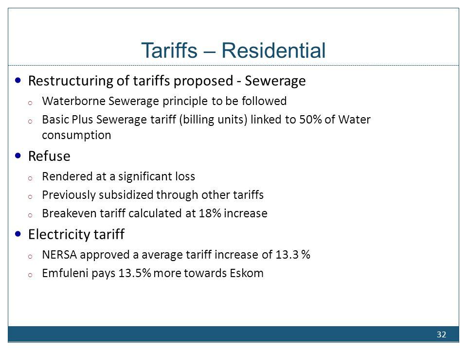 Tariffs – Residential Restructuring of tariffs proposed - Sewerage o Waterborne Sewerage principle to be followed o Basic Plus Sewerage tariff (billin