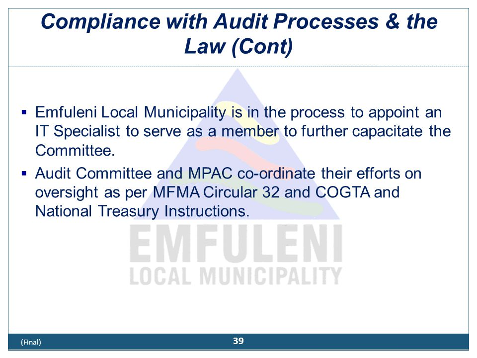 Compliance with Audit Processes & the Law (Cont)  Emfuleni Local Municipality is in the process to appoint an IT Specialist to serve as a member to f