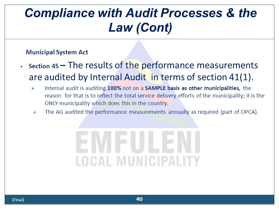Compliance with Audit Processes & the Law (Cont) Municipal System Act  Section 45 – The results of the performance measurements are audited by Intern