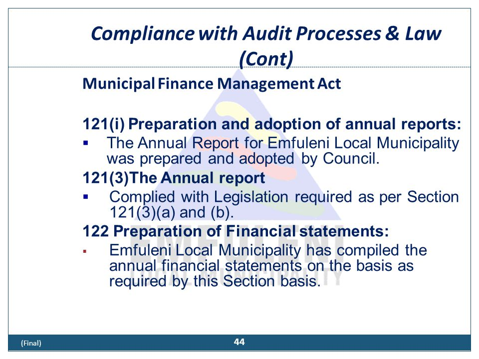 Compliance with Audit Processes & Law (Cont) Municipal Finance Management Act 121(i) Preparation and adoption of annual reports:  The Annual Report f