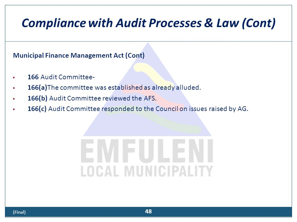 Compliance with Audit Processes & Law (Cont) Municipal Finance Management Act (Cont)  166 Audit Committee-  166(a)The committee was established as a