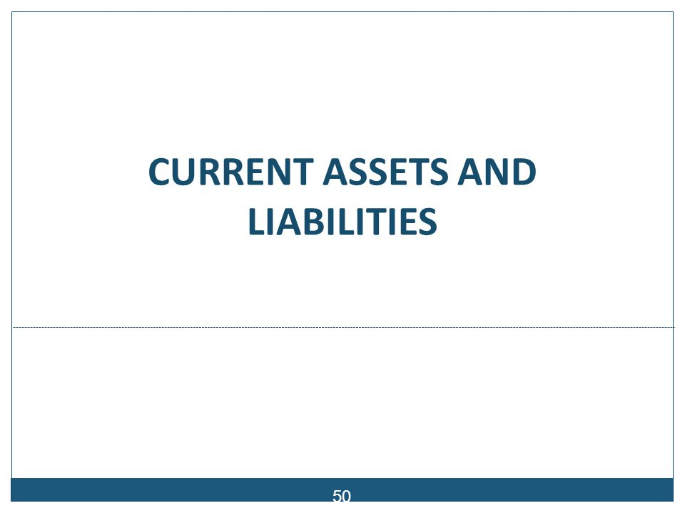 CURRENT ASSETS AND LIABILITIES 50