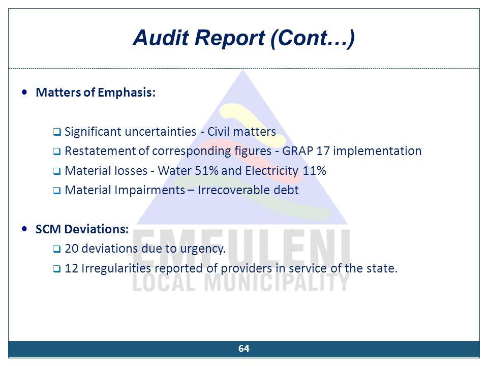 Audit Report (Cont…) Matters of Emphasis:  Significant uncertainties - Civil matters  Restatement of corresponding figures - GRAP 17 implementation