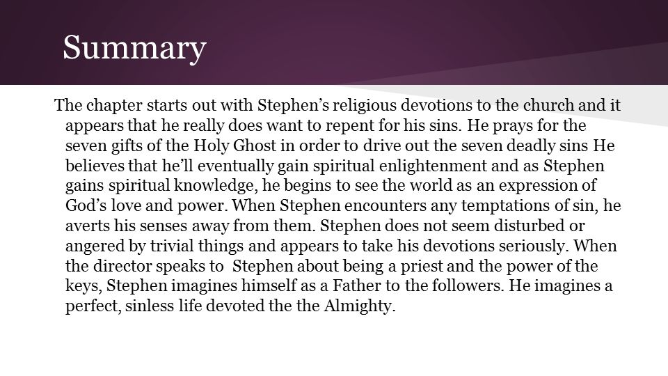Summary The chapter starts out with Stephen's religious devotions to the church and it appears that he really does want to repent for his sins.