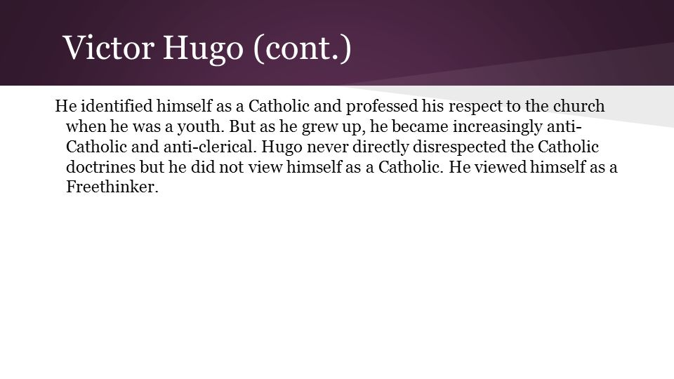 Victor Hugo (cont.) He identified himself as a Catholic and professed his respect to the church when he was a youth.