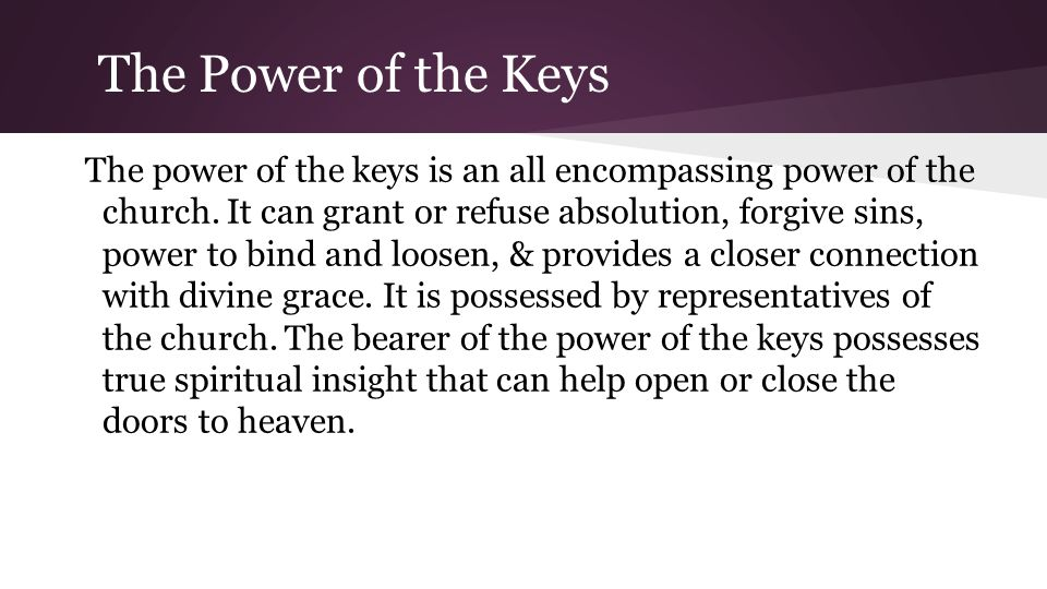 The Power of the Keys The power of the keys is an all encompassing power of the church.