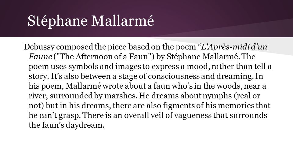 Stéphane Mallarmé Debussy composed the piece based on the poem L Après-midi d un Faune ( The Afternoon of a Faun ) by Stéphane Mallarmé.