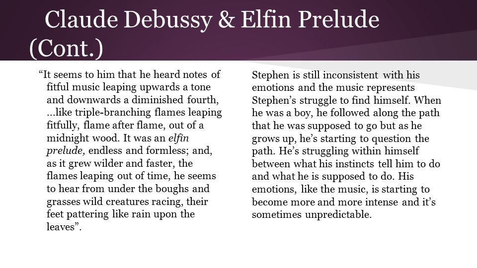 Claude Debussy & Elfin Prelude (Cont.) It seems to him that he heard notes of fitful music leaping upwards a tone and downwards a diminished fourth,...like triple-branching flames leaping fitfully, flame after flame, out of a midnight wood.