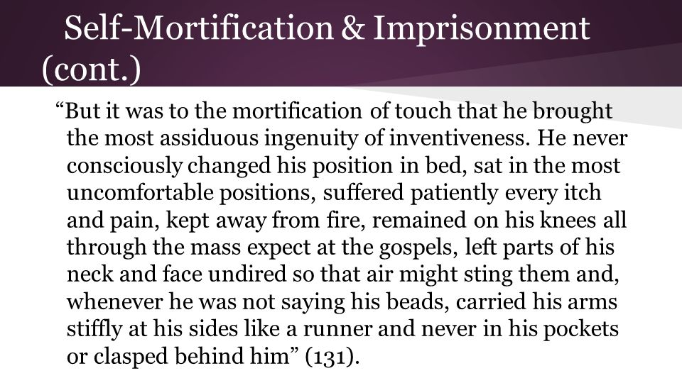 Self-Mortification & Imprisonment (cont.) But it was to the mortification of touch that he brought the most assiduous ingenuity of inventiveness.