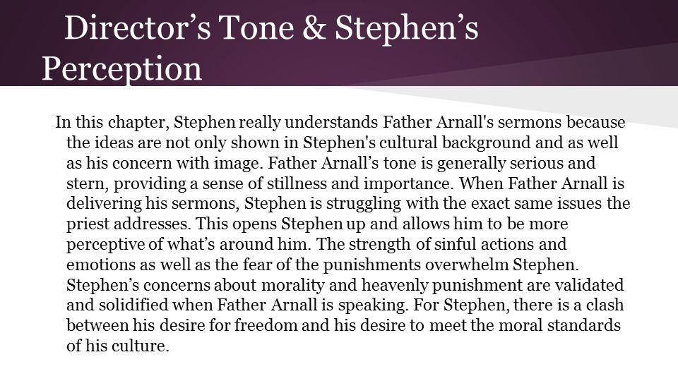 Director's Tone & Stephen's Perception In this chapter, Stephen really understands Father Arnall s sermons because the ideas are not only shown in Stephen s cultural background and as well as his concern with image.