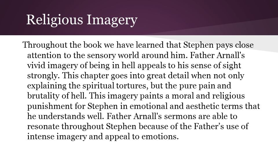 Religious Imagery Throughout the book we have learned that Stephen pays close attention to the sensory world around him.