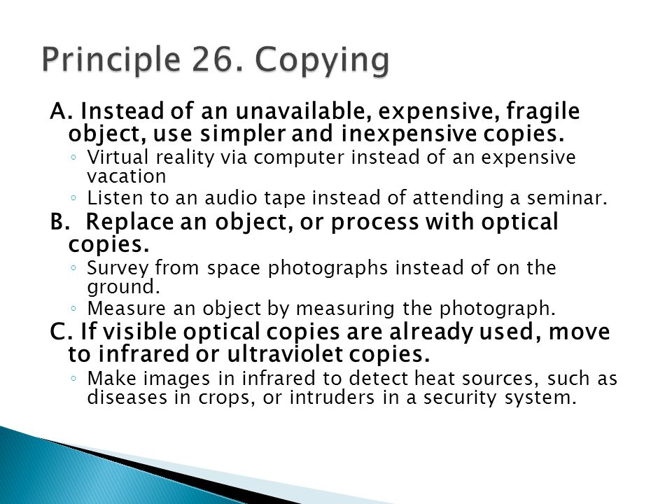 A. Instead of an unavailable, expensive, fragile object, use simpler and inexpensive copies.