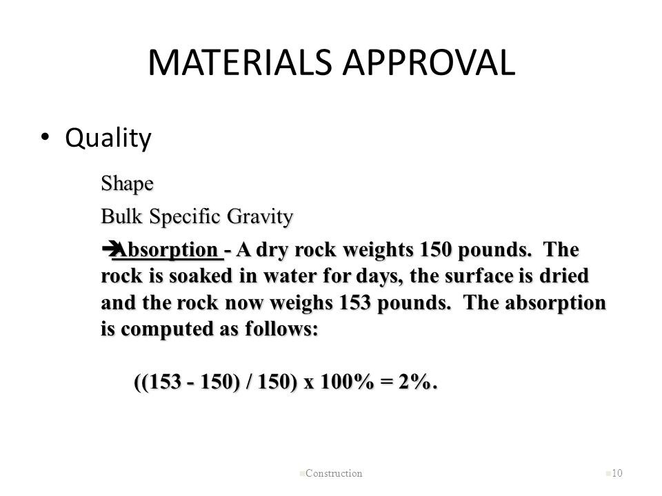 MATERIALS APPROVAL Quality n Construction n 10 Bulk Specific Gravity èAbsorption - A dry rock weights 150 pounds. The rock is soaked in water for days