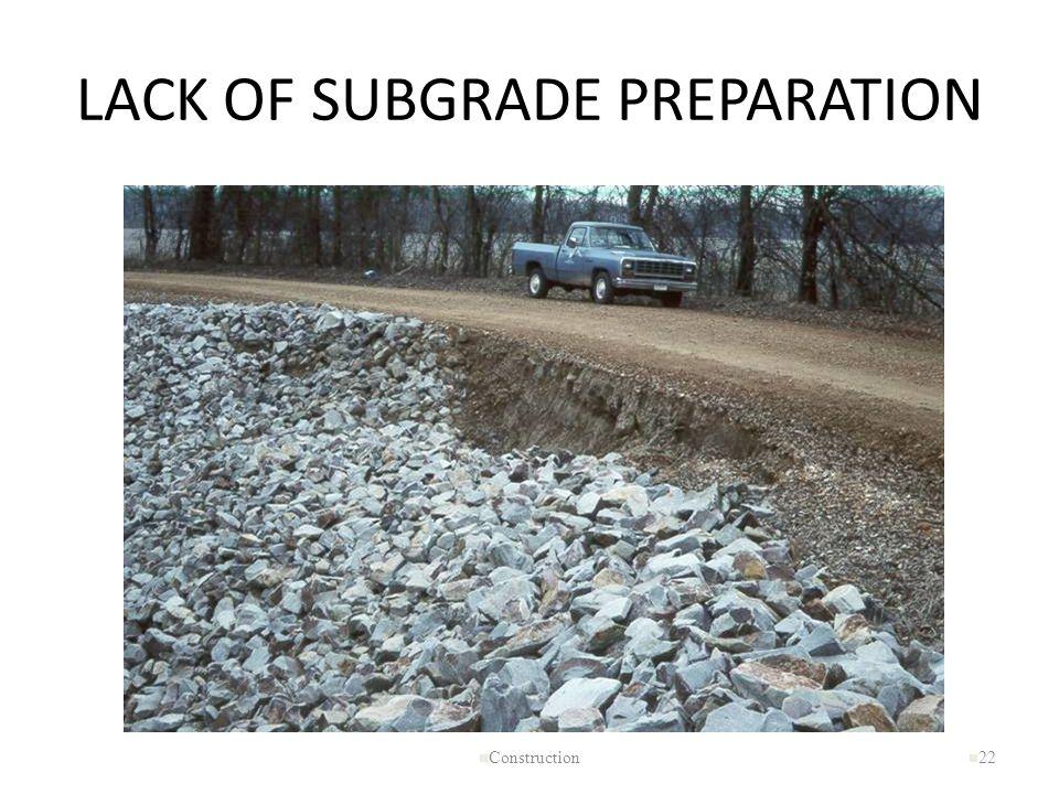 LACK OF SUBGRADE PREPARATION n Construction n 22