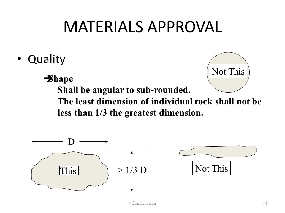MATERIALS APPROVAL Quality n Construction n8n8 èShape Shall be angular to sub-rounded. The least dimension of individual rock shall not be less than 1