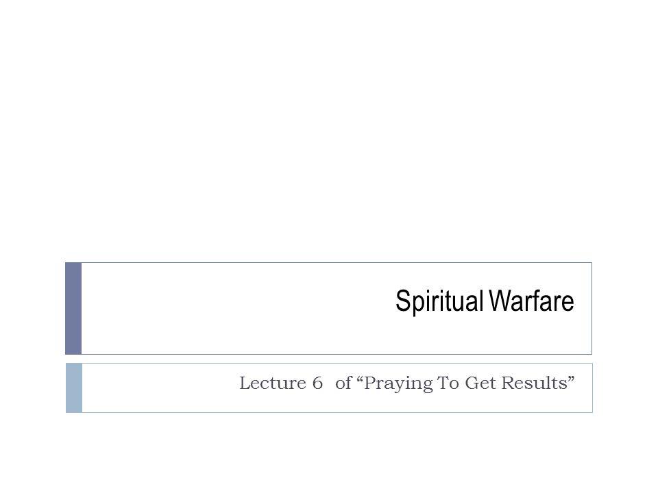 "Spiritual Warfare Lecture 6 of ""Praying To Get Results"""