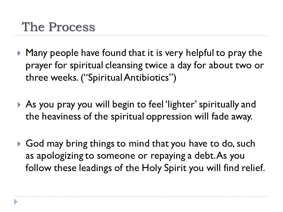 """The Process  Many people have found that it is very helpful to pray the prayer for spiritual cleansing twice a day for about two or three weeks. (""""Sp"""