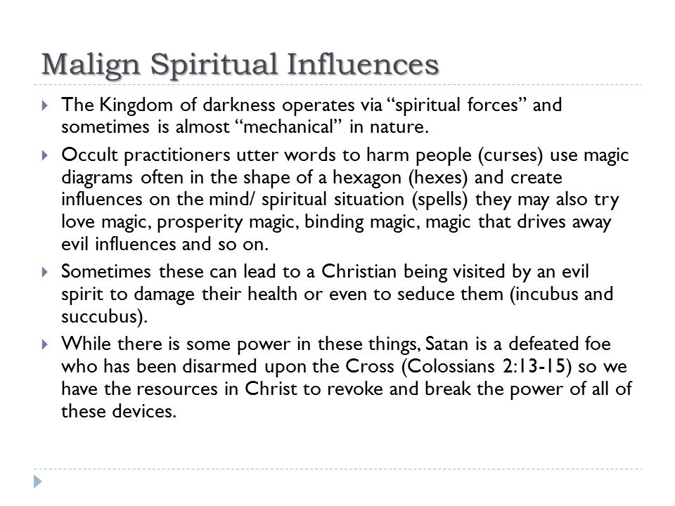 """Malign Spiritual Influences  The Kingdom of darkness operates via """"spiritual forces"""" and sometimes is almost """"mechanical"""" in nature.  Occult practit"""