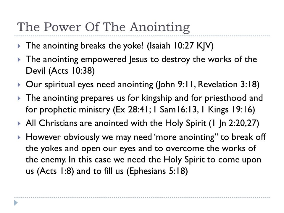 The Power Of The Anointing  The anointing breaks the yoke! (Isaiah 10:27 KJV)  The anointing empowered Jesus to destroy the works of the Devil (Acts