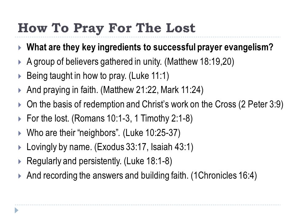 How To Pray For The Lost  What are they key ingredients to successful prayer evangelism?  A group of believers gathered in unity. (Matthew 18:19,20)