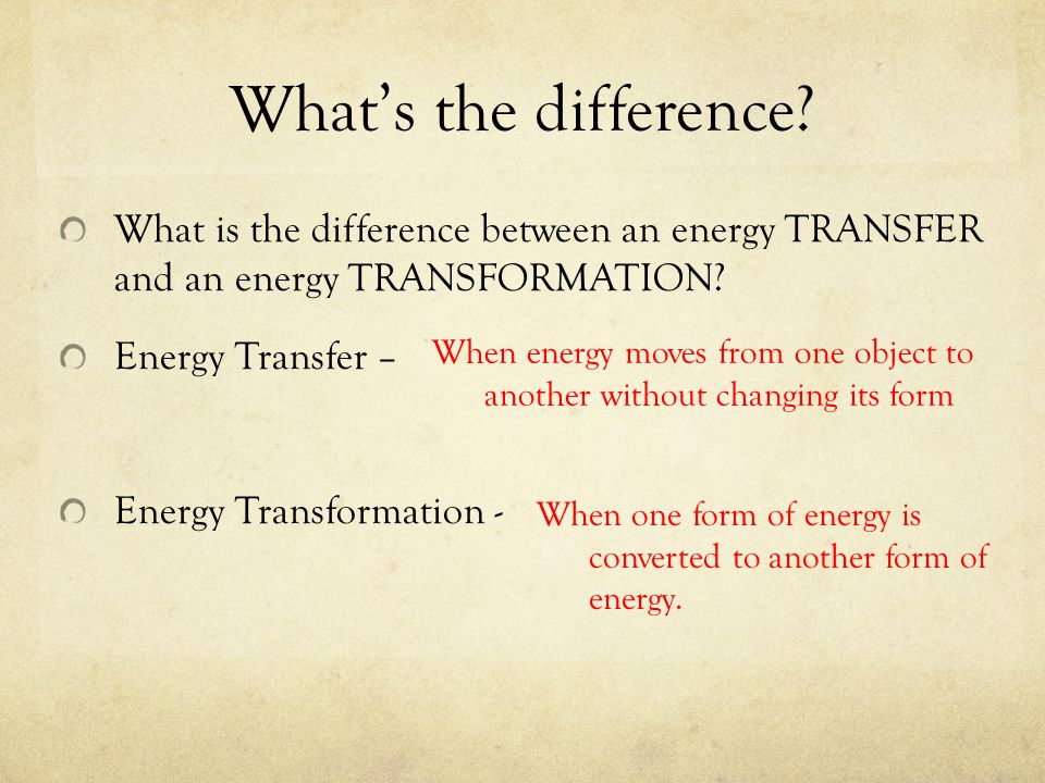 What's the difference? What is the difference between an energy TRANSFER and an energy TRANSFORMATION? Energy Transfer – Energy Transformation - When
