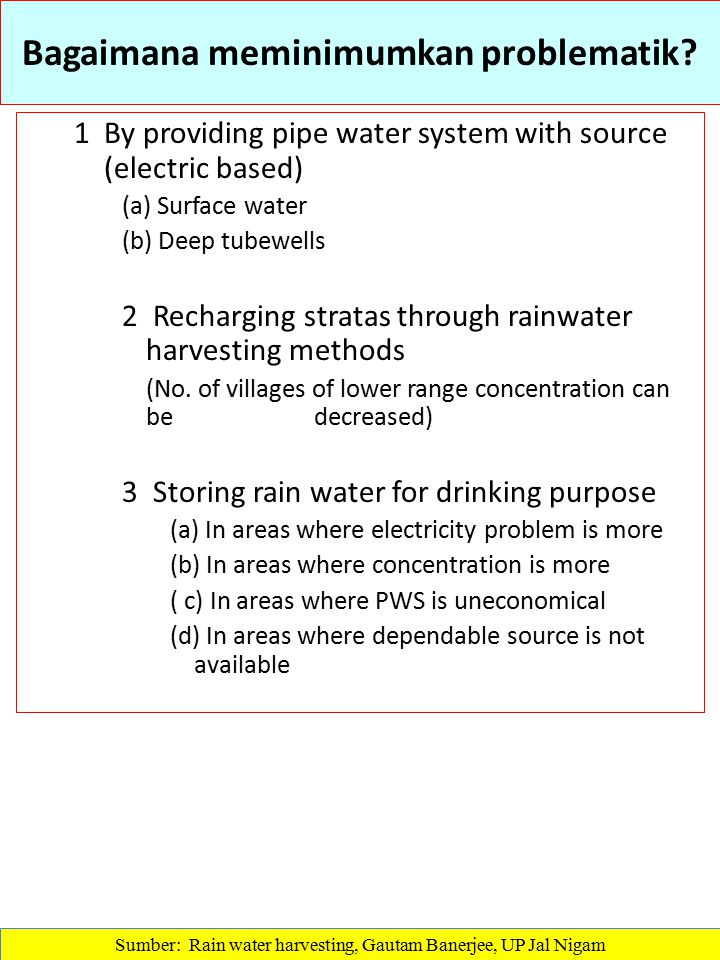 Bagaimana meminimumkan problematik? 1By providing pipe water system with source (electric based) (a) Surface water (b) Deep tubewells 2 Recharging str