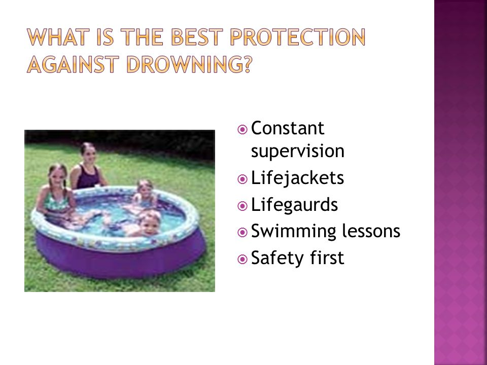  Constant supervision  Lifejackets  Lifegaurds  Swimming lessons  Safety first