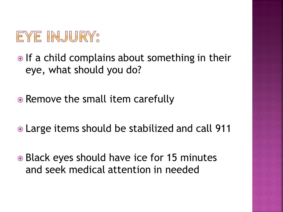  If a child complains about something in their eye, what should you do.