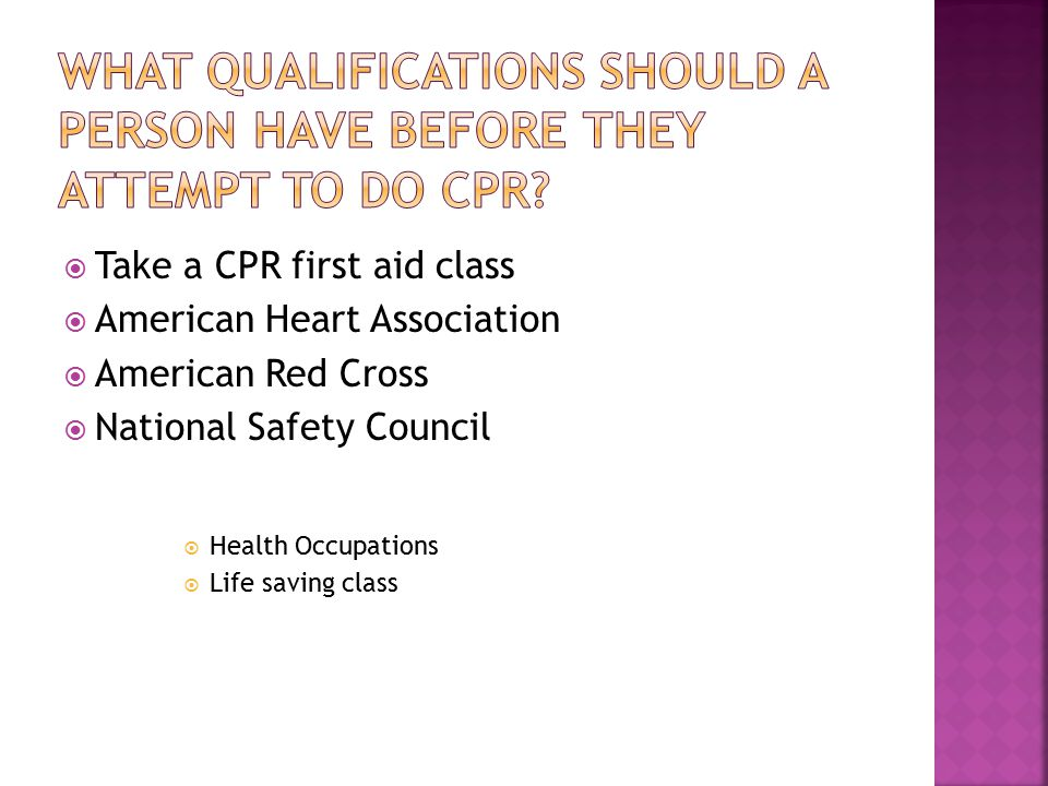  Take a CPR first aid class  American Heart Association  American Red Cross  National Safety Council  Health Occupations  Life saving class