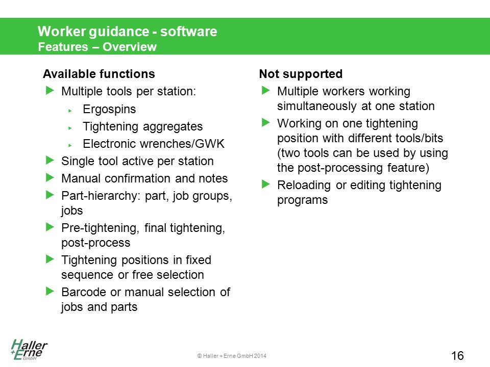 © Haller + Erne GmbH 2014 Worker guidance - software Features – Overview 16 Available functions  Multiple tools per station:  Ergospins  Tightening